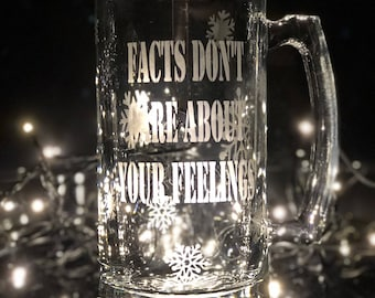 Facts Don't Care About Your Feelings Glass Beer Mug / Stein - Hand Etched