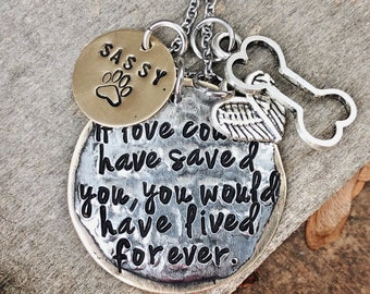 If love could have saved you, you would have lived forever. Pet memorial jewelry. Pet memory necklace. Sympathy necklace. Personalized