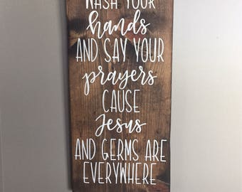 Wash your hands and say your prayers cause Jesus and germs are everywhere wood sign / bathroom sign / 9.25x20in /