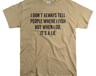 Fishing Gifts for Men - Gift for Him - Fishing T Shirt - I Don't Always tell People Where I Fish - Birthday Gifts Men