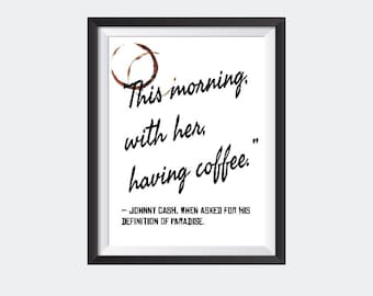 This morning, with her, having coffee.  – Johnny Cash, when asked for his definition of paradise, Quote, Coffee Art, , Kitchen Print