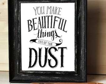 8x10 Print - You Make Beautiful Things out of the Dust (Gungor Lyrics) - Hand Lettered - Inspirational Quote