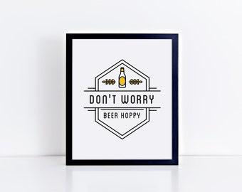 Don't Worry, Beer Hoppy Humorous Funny Art Print 8x10, 11x14 Wall Decor, Home Decor