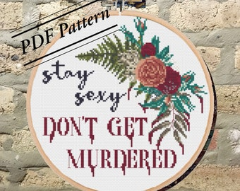 PDF Pattern: Stay Sexy Don't Get Murdered Cross Stitch Pattern/My Favorite Murder/SSDGM/Subversive/Floral/mfm/DIY Craft/Sassy/Snarky/Modern