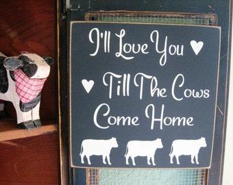 Cow Wall Decor,Cow Decor,Cow Sign,Primitive Wood Sign,Farmhouse Wall Decor,I'll love you till,Country Wall Decor,Country Decor,wood signs