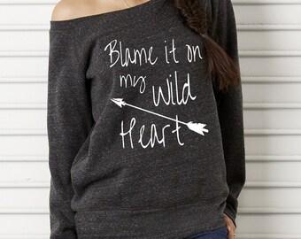 Blame it on my Wild Heart Bella Wide neck Sweatshirt Off the shoulder slouchy long sleeve shirt screenprint
