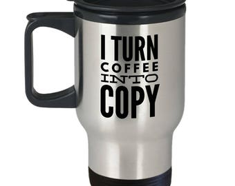 Funny Coffee Travel Mug for Copywriters - I Turn Coffee Into Copy
