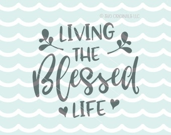 Living The Blessed Life SVG File. Cricut Explore & more. Living The Blessed Life Quote Faith Christian Life SVG