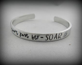 Don't just fly ~ SOAR - Hand Stamped Inspirational Bracelet - Graduation Gift - READY To SHIP - Encouragement - Strong Women - kg6