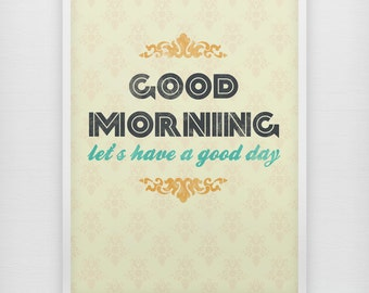 Good Morning, let's have a good day - Motivational print on paper