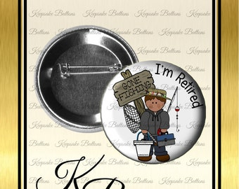 "2.25"" I'm Retired Pin Back Button, Retirement Gift, Gone Fishing, Fun Quotes,  Pocket Mirror, Key Chain, Magnet"