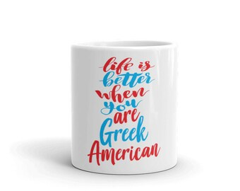 Life Is Better When You Are Greek American Growing Up Greek Greece Mug