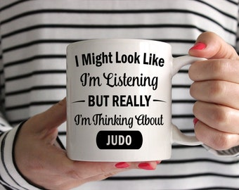 I Might Look Like I'm Listening But Really I'm Thinking About Judo Mug