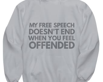 Free Speech Hoodies For Men and Women - My Free Speech Doesn't End When You Feel Offended - Gray