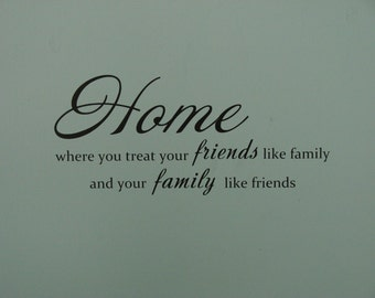 Home where you treat your friends like family and your family like friends, matte finish vinyl wall quote saying decal