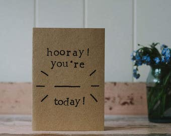 Horray! You're __ Today! - Fill In The Blank Birthday Card