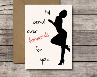 Printable Funny Sexy Card / I'd Bend Over Forwards For You / Dirty Valentines Day, Anniversary, Love Card / Sex, XXX, Rated X / JPG Download