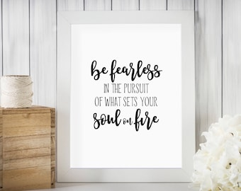 Printable Quote Be Fearless in the Pursuit of What Sets your Soul on Fire