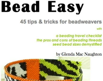 Bead Easy 45 tips and tricks for beadweavers and more: Instant Downloadable Booklet PDF File