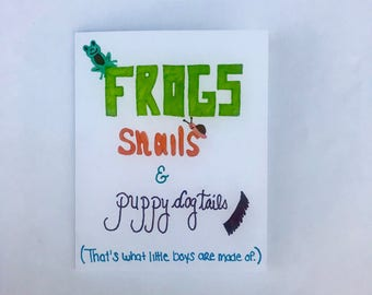 Frogs, Snails & Puppy Dog Tails...
