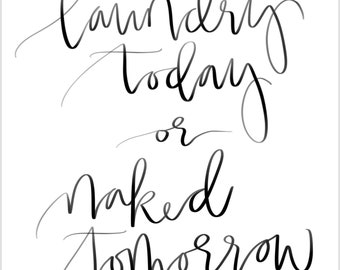 Hand lettered sign, calligraphy sign, laundry today or naked tomorrow, digital download