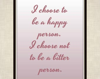 Britney quote etsy i choose to be a happy person i choose not to be a bitter person stopboris Images