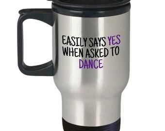 Ballroom Dance Travel Mug - Funny Dancer Gift - Ballroom Dancing - Easily Says Yes When Asked To Dance