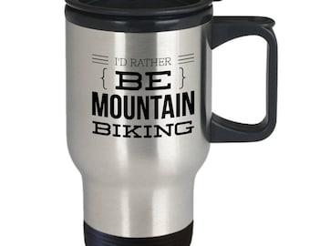Mountain Biking Gift - Mountain Biking Mug - Biking Travel Mug - Mountain Biking Cup - I'd Rather Be Mountain Biking