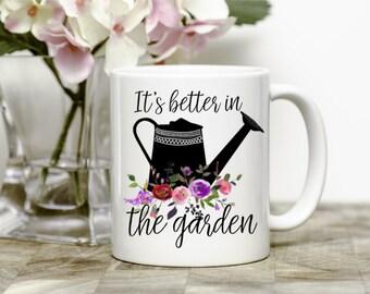 Gardening Mug, Gifts For Gardeners, It's Better In The Garden Coffee Mug