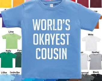 World's Okayest Cousin T-Shirt - Boys / Girls / Infant / Toddler / Youth sizes