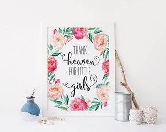 "PRINTABLE Art ""Thank Heaven For Little Girls"" Typography Art Print Floral Nursery Decor Floral Wall art Inspirational Quote Nursery Art"
