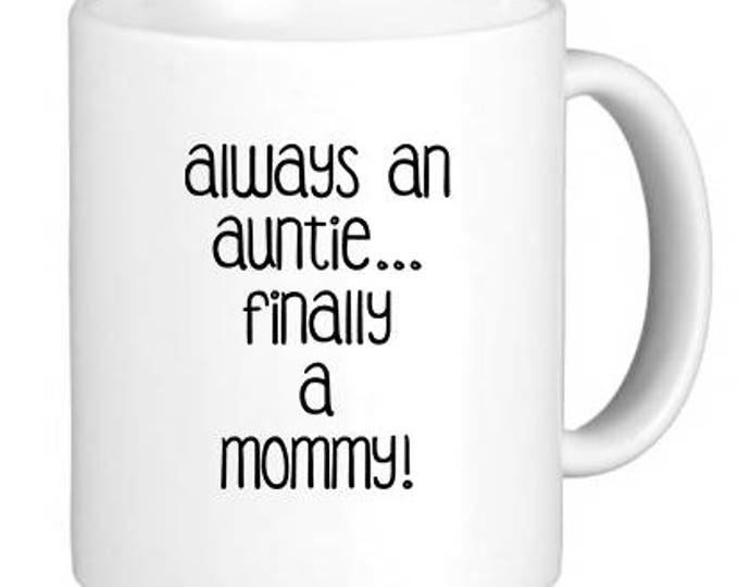 "Ceramic Mug, ""Always an Auntie...FINALLY a Mommy!"" Mug, Quote Mug, Gift Idea for Her, Mom-to-be, Expectant Mom"