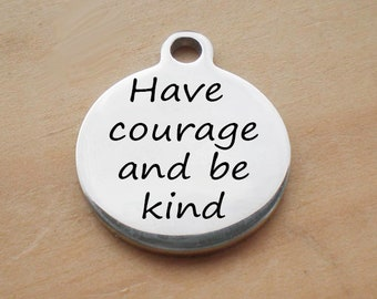 Stainless Steel Round Charm, Have Courage And Be Kind Charm, Laser Engraved Charm