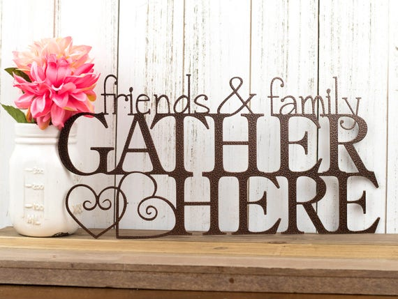 Friends And Family Gather Here Metal Wall Art Gather Sign