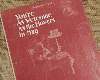 You're As Welcome As the FLowers in May 1902 Vintage Piano and Voice Sheet Music by Dan Sullivan
