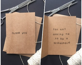 thank you for not asking me to be a bridesmaid. | bachelorette appreciation greeting card