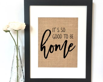 It's so good to be home Burlap Print // Rustic Home Decor // Housewarming Gift