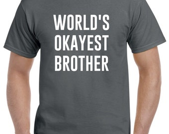 World's Okayest Brother Shirt Funny Brother Gift Brother T Shirt