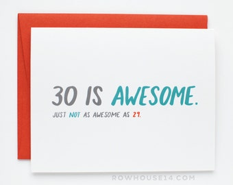 30th Birthday Card - Thirtieth Birthday Card - Funny Birthday Card - Thirty is Awesome. Just Not As Awesome as 29.