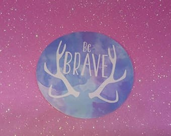 Be Brave Sticker, support, inspiration, motivation, deer, stag, bravery