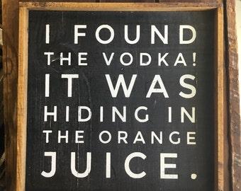 I Found the Vodka! | Drinking Sign | Funny Vodka Sign | Vodka Decor | Funny Drinking Sign | Wine Art | Bar Decor | Screwdriver
