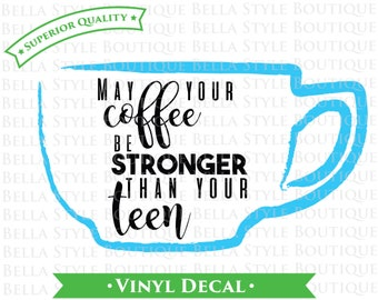 May Your Coffee Be Stronger Than Your Teen TWO Color VINYL DECAL