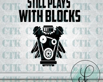 SVG Cut File,Cricut,Stencil, Silhouette, T-shirt,Mug,Tumbler, Mechanic, Men, Engine, Blocks, Cars, Still Plays With Blocks