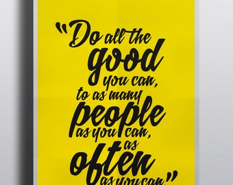 Do all the good you can, to as many people as you can, as often as you can. - Quote - Poster - Many Sizes