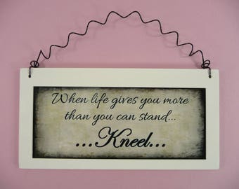 WOOD SIGN When Life Gives You More Than You Can Stand Kneel Inspirational Religious Faith Wooden Metal Words Of Encouragement