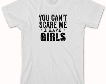 You Can't Scare Me I Have Girls Shirt, gift idea for dad, funny shirt for mom - ID: 904