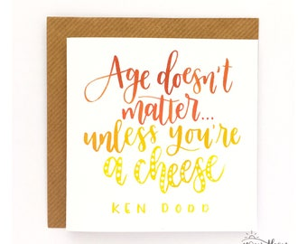 """Birthday card of Ken Dodd quote: """"Age doen't matter... unless you're a cheese"""""""