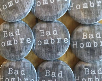 Bad Hombre Pinback Button, Election Magnet, backpack pins, custom pins and patches, social boho buttons, democrat republican, trump meme