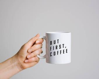 But First Coffee - Statement Mug - Quote Mug - Coffee Mug - Christmas Gift - College Student Gift - Gift for Her - Gift for Him