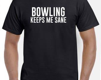 Bowling Keeps Me Sane Funny Bowling Shirt Gift Bowler